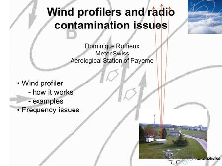 Wind profilers and radio contamination issues Dominique Ruffieux MeteoSwiss Aerological Station of Payerne Wind profiler - how it works - examples Frequency.