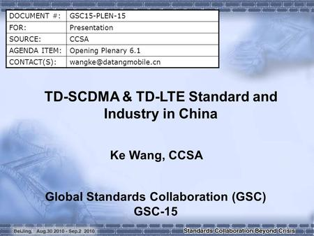 DOCUMENT #:GSC15-PLEN-15 FOR:Presentation SOURCE:CCSA AGENDA ITEM:Opening Plenary 6.1 TD-SCDMA & TD-LTE Standard and.