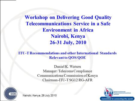 Workshop on Delivering Good Quality Telecommunications Service in a Safe Environment in Africa Nairobi, Kenya 26-31 July, 2010 ITU-T Recommendations and.