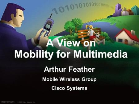 1MEDIACON 2004 © 2001, Cisco Systems, Inc. A View on Mobility for Multimedia Arthur Feather Mobile Wireless Group Cisco Systems Arthur Feather Mobile Wireless.