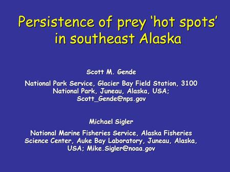 Persistence of prey hot spots in southeast Alaska Scott M. Gende National Park Service, Glacier Bay Field Station, 3100 National Park, Juneau, Alaska,