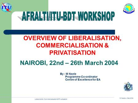 M Nxele – March04 Liberalistion, Commercialisation & Privatisation OVERVIEW OF LIBERALISATION, COMMERCIALISATION & PRIVATISATION By : M Nxele Programme.
