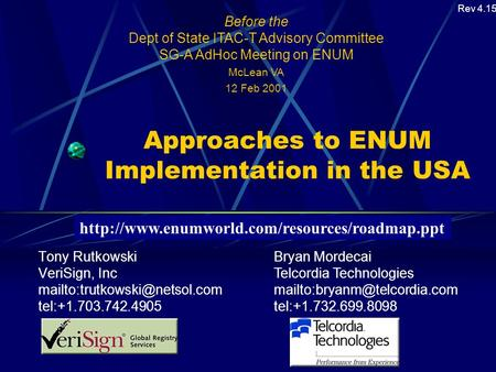 Approaches to ENUM Implementation in the USA Tony Rutkowski VeriSign, Inc tel:+1.703.742.4905 Before the Dept of State ITAC-T.