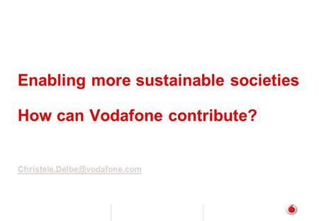 Enabling more sustainable societies How can Vodafone contribute?