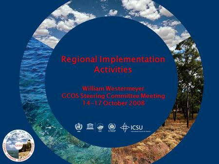 Regional Implementation Activities William Westermeyer GCOS Steering Committee Meeting 14-17 October 2008.