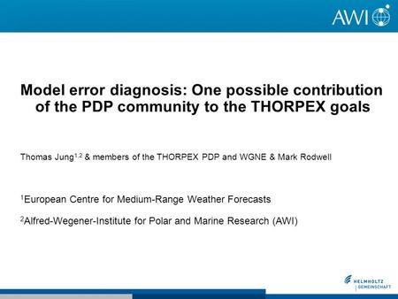 Model error diagnosis: One possible contribution of the PDP community to the THORPEX goals Thomas Jung 1,2 & members of the THORPEX PDP and WGNE & Mark.