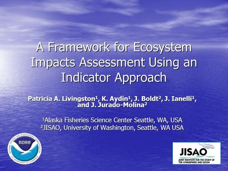 A Framework for Ecosystem Impacts Assessment Using an Indicator Approach Patricia A. Livingston 1, K. Aydin 1, J. Boldt 2, J. Ianelli 1, and J. Jurado-Molina.