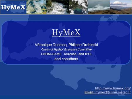 HyMeX    Véronique Ducrocq, Philippe Drobinski Chairs of HyMeX Executive Committee CNRM-GAME,