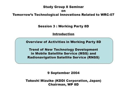 Study Group 8 Seminar on Tomorrows Technological Innovations Related to WRC-07 Session 3 : Working Party 8D Introduction Overview of Activities in Working.