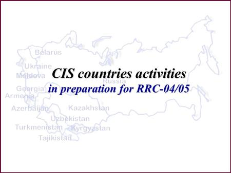 CIS countries activities in preparation for RRC-04/05.