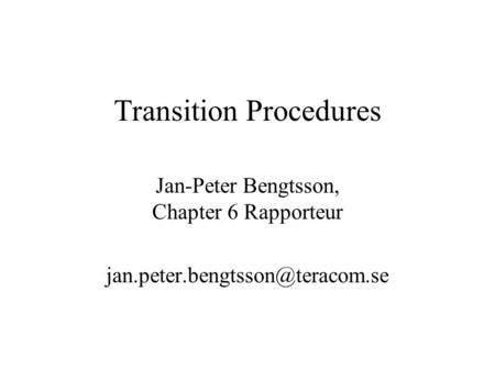 Transition Procedures Jan-Peter Bengtsson, Chapter 6 Rapporteur