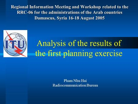 Regional Information Meeting and Workshop related to the RRC-06 for the administrations of the Arab countries Damascus, Syria 16-18 August 2005 Analysis.