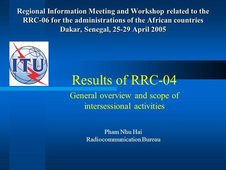 Regional Information Meeting and Workshop related to the RRC-06 for the administrations of the African countries Dakar, Senegal, 25-29 April 2005 Results.