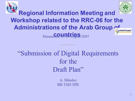 Notification of Digital requirements for the Draft Plan – Damascus, 16-18 August 2005 1 Regional Information Meeting and Workshop related to the RRC-06.