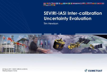22 March 2011: GSICS GRWG & GDWG Meeting Daejeon, Korea Tim Hewison SEVIRI-IASI Inter-calibration Uncertainty Evaluation.
