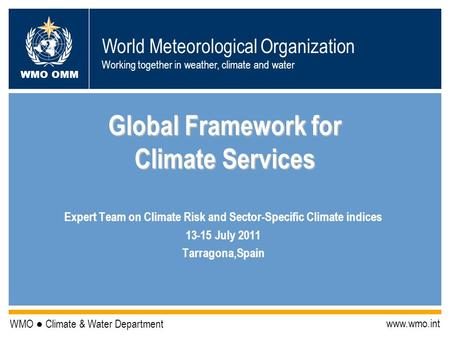 World Meteorological Organization Working together in weather, climate and water WMO OMM WMO Climate & Water Department www.wmo.int Global Framework for.