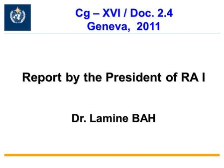 Report by the President of RA I Dr. Lamine BAH Cg – XVI / Doc. 2.4 Geneva, 2011.
