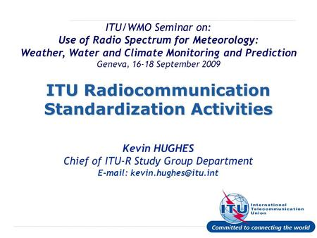 International Telecommunication Union ITU/WMO Seminar on: Use of Radio Spectrum for Meteorology: Weather, Water and Climate Monitoring and Prediction Geneva,