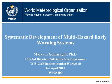 World Meteorological Organization Working together in weather, climate and water Systematic Development of Multi-Hazard Early Warning Systems Maryam Golnaraghi,