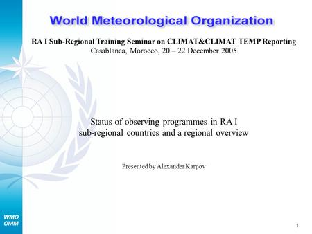 1 RA I Sub-Regional Training Seminar on CLIMAT&CLIMAT TEMP Reporting Casablanca, Morocco, 20 – 22 December 2005 Status of observing programmes in RA I.