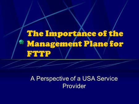 The Importance of the Management Plane for FTTP A Perspective of a USA Service Provider.