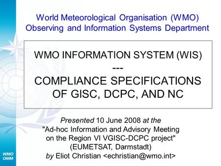 World Meteorological Organisation (WMO) Observing and Information Systems Department WMO INFORMATION SYSTEM (WIS) --- COMPLIANCE SPECIFICATIONS OF GISC,