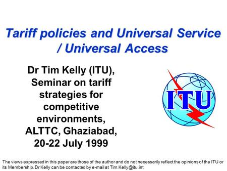 Tariff policies and Universal Service / Universal Access The views expressed in this paper are those of the author and do not necessarily reflect the opinions.