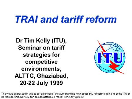 TRAI and tariff reform The views expressed in this paper are those of the author and do not necessarily reflect the opinions of the ITU or its Membership.
