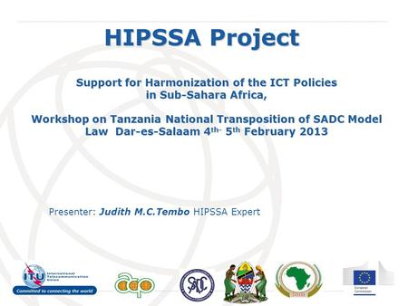 International Telecommunication Union HIPSSA Project Support for Harmonization of the ICT Policies in Sub-Sahara Africa, Workshop on Tanzania National.