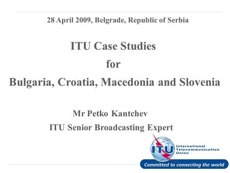 International Telecommunication Union have been transformed into digital carriage format ITU Case Studies for Bulgaria, Croatia, Macedonia and Slovenia.