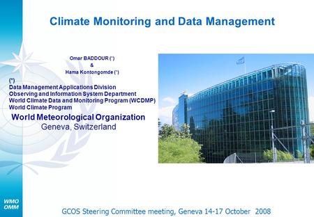 Climate Monitoring and Data Management Omar BADDOUR (*) & Hama Kontongomde (*) World Meteorological Organization Geneva, Switzerland (*) Data Management.