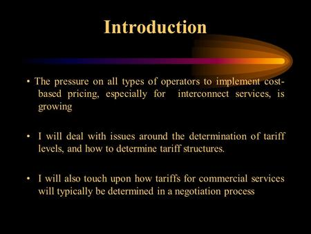 Introduction The pressure on all types of operators to implement cost- based pricing, especially for interconnect services, is growing I will deal with.