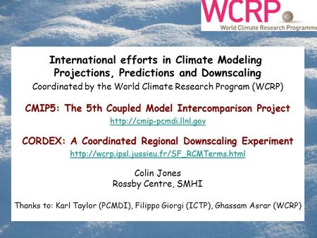 International efforts in Climate Modeling Projections, Predictions and Downscaling Coordinated by the World Climate Research Program (WCRP) CMIP5: The.