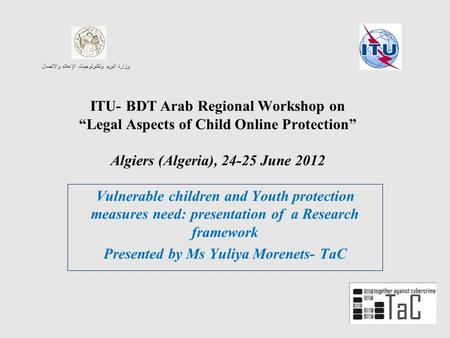 ITU- BDT Arab Regional Workshop onLegal Aspects of Child Online Protection Algiers (Algeria), 24-25 June 2012 Vulnerable children and Youth protection.