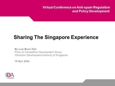Virtual Conference on Anti-spam Regulation and Policy Development Sharing The Singapore Experience By Low Boon Kiat Policy & Competition Development Group.
