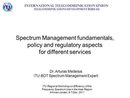 Spectrum Management fundamentals, policy and regulatory aspects for different services International Telecommunication Union Telecommunications Development.