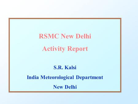 RSMC New Delhi Activity Report S.R. Kalsi India Meteorological Department New Delhi.