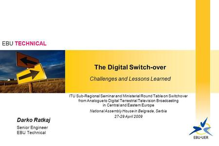 EBU TECHNICAL The Digital Switch-over Challenges and Lessons Learned ITU Sub-Regional Seminar and Ministerial Round Table on Switchover from Analogue to.