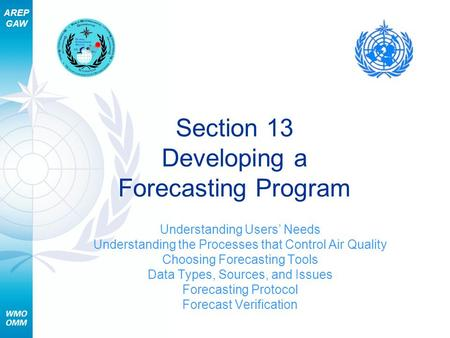 AREP GAW Section 13 Developing a Forecasting Program Understanding Users Needs Understanding the Processes that Control Air Quality Choosing Forecasting.