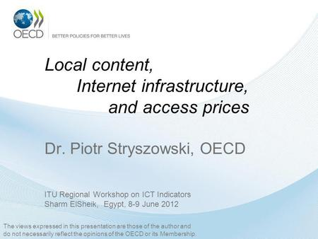 Local content, Internet infrastructure, and access prices Dr. Piotr Stryszowski, OECD ITU Regional Workshop on ICT Indicators Sharm ElSheik, Egypt, 8-9.