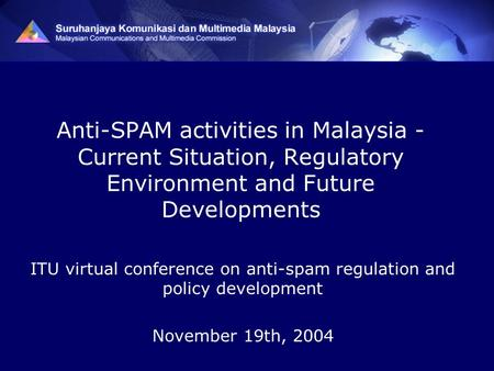 Anti-SPAM activities in Malaysia - Current Situation, Regulatory Environment and Future Developments ITU virtual conference on anti-spam regulation and.