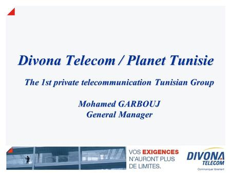 Divona Telecom / Planet Tunisie The 1st private telecommunication Tunisian Group Mohamed GARBOUJ General Manager.