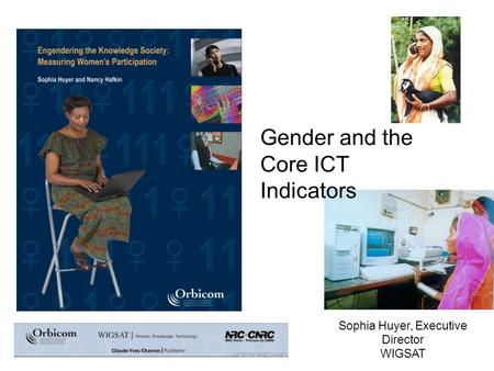 Sophia Huyer, Executive Director WIGSAT Gender and the Core ICT Indicators.