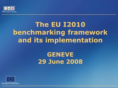 The EU I2010 benchmarking framework and its implementation GENEVE 29 June 2008.