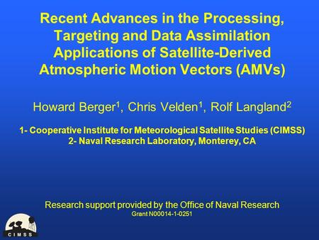 Recent Advances in the Processing, Targeting and Data Assimilation Applications of Satellite-Derived Atmospheric Motion Vectors (AMVs) Howard Berger 1,