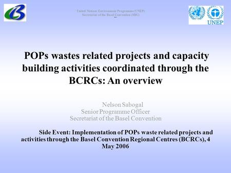 United Nations Environment Programme (UNEP) Secretariat of the Basel Convention (SBC) POPs wastes related projects and capacity building activities coordinated.