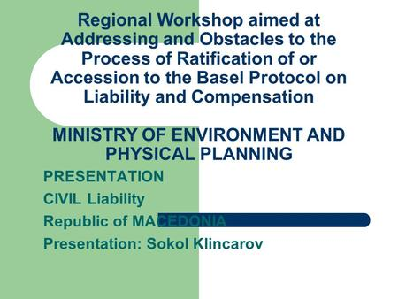 Regional Workshop aimed at Addressing and Obstacles to the Process of Ratification of or Accession to the Basel Protocol on Liability and Compensation.