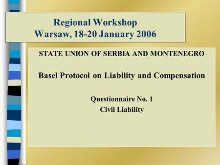 Regional Workshop Warsaw, 18-20 January 2006 STATE UNION OF SERBIA AND MONTENEGRO Basel Protocol on Liability and Compensation Questionnaire No. 1 Civil.