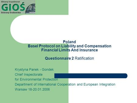 Poland Basel Protocol on Liability and Compensation Financial Limits And Insurance Questionnaire 2 Ratification Krystyna Panek - Gondek Chief Inspectorate.