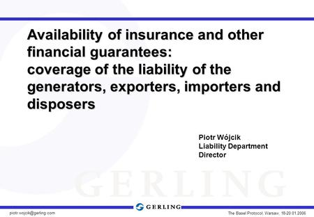 The Basel Protocol, Warsaw, 18-20.01.2006 Availability of insurance and other financial guarantees: coverage of the liability.